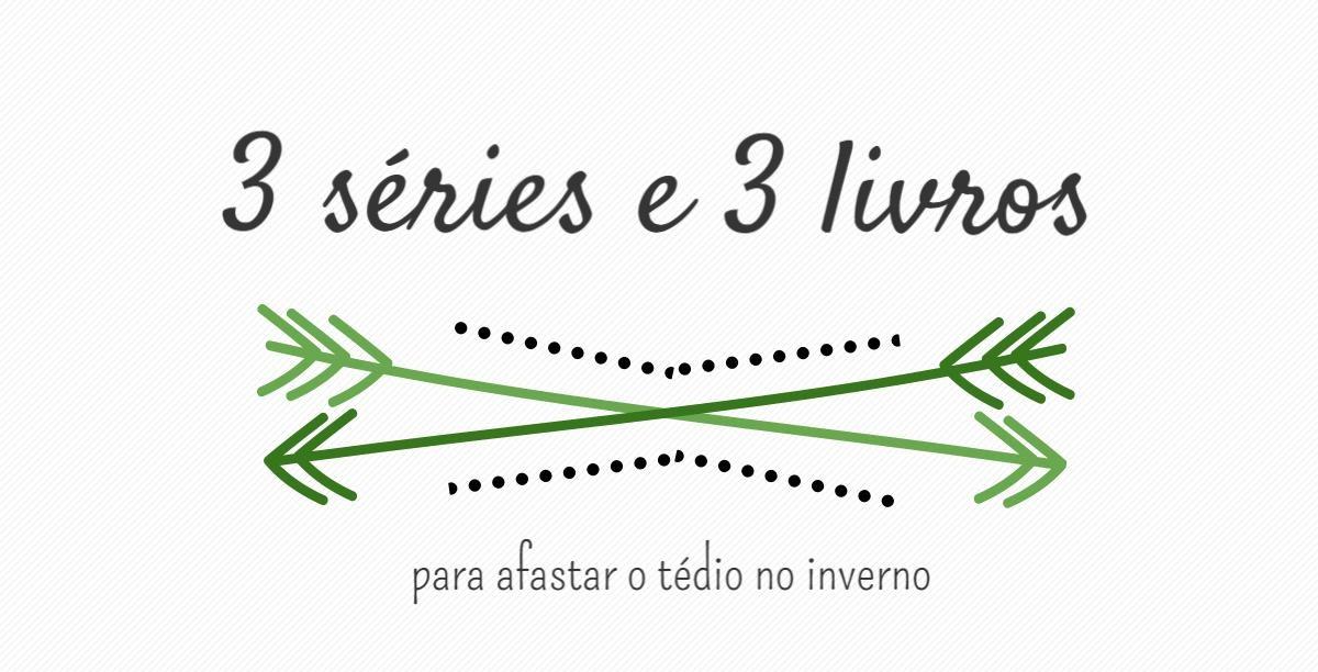 3 series e 3 livros para o inverno